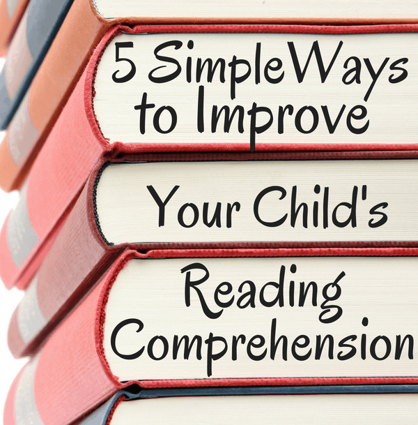 5 Simple Ways to Improve Your Child's Reading Comprehension