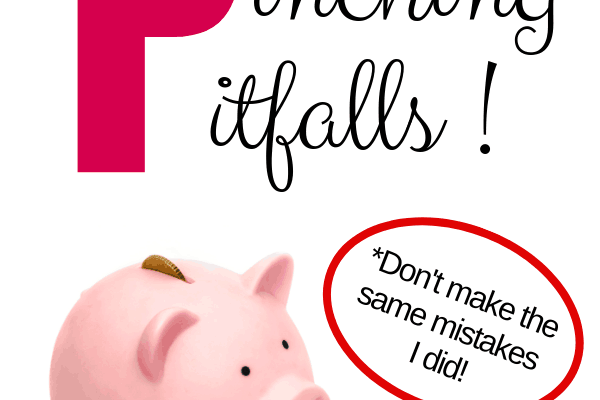 Penny Pinching Pitfalls (don't make the same mistakes I did!)