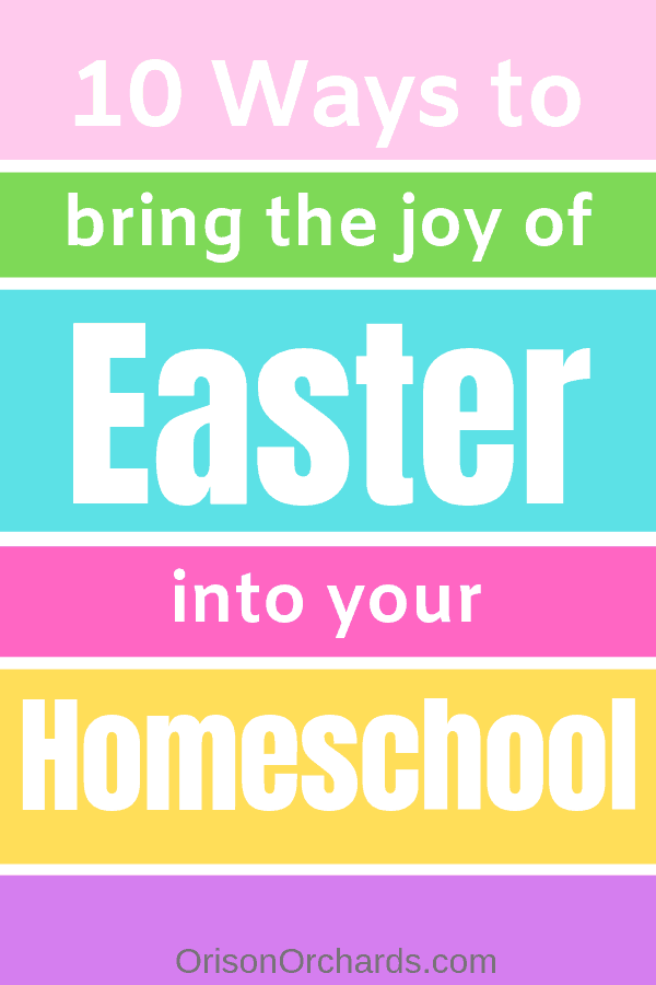 10 Ways to Bring Easter Joy into your Homeschool